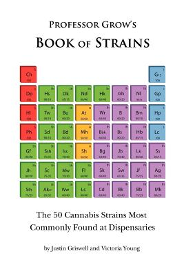 Book of Strains: The 50 Cannabis Strains Most Commonly Found at Dispensaries, Griswell, Justin; Young, Victoria