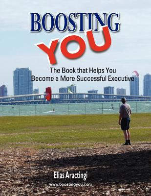 Boosting YOU: The Book that Helps You Become a More Successful Executive, Aractingi, Elias