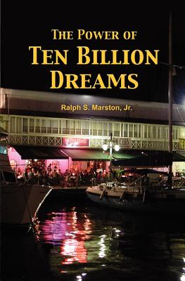 The Power of Ten Billion Dreams, Marston Jr., Ralph S.