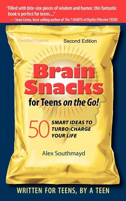 Brain Snacks for Teens on the Go! Second Edition: 50 Smart Ideas To Turbo-Charge Your Life, Southmayd, Alex