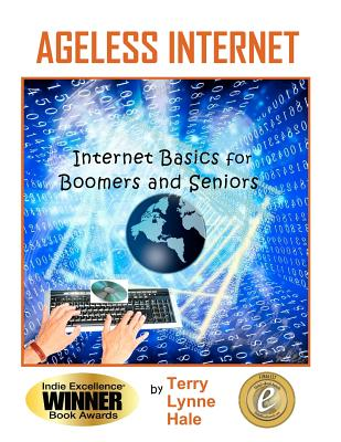 Ageless Internet: Internet BASICS for Boomers and Seniors, Hale, Ms Terry Lynne; Hale, Terry Lynne
