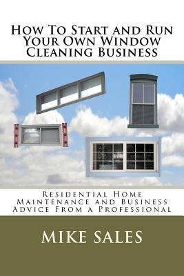 How To Start and Run Your Own Window Cleaning Business, Sales, Mike