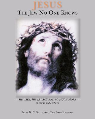 Jesus The Jew No One Knows, Smith, D. C.