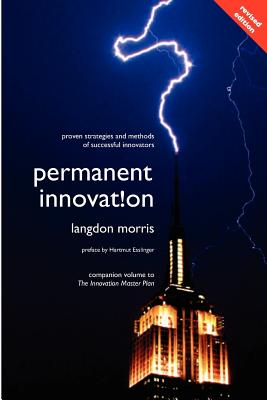 Permanent Innovation, Revised Edition: Proven Strategies and Methods of Successful Innovators, Morris, Langdon