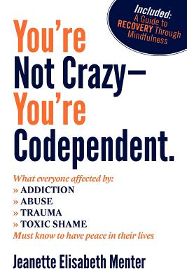 Image for You're Not Crazy - You're Codependent.  What Everyone Affected by Addiction, Abuse, Trauma or Toxic Shaming Must know to have peace in their lives
