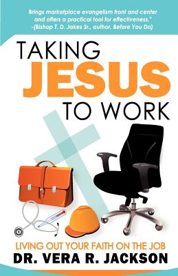 Image for Taking Jesus to Work: Learning to Release Strong Faith in the Workplace