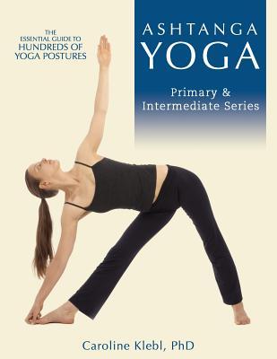 Ashtanga Yoga: Primary and Intermediate Series, Klebl PhD, Caroline Jordan