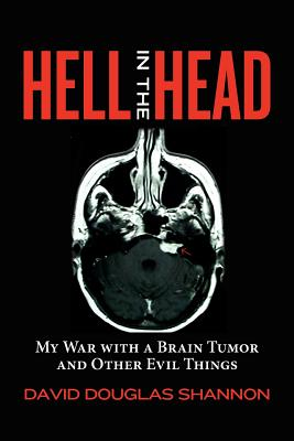 Hell in the Head: My War with a Brain Tumor and Other Evil Things, Shannon, David Douglas