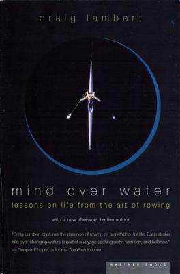Mind over Water : Lessons on Life from the Art of Rowing, Lambert, Craig