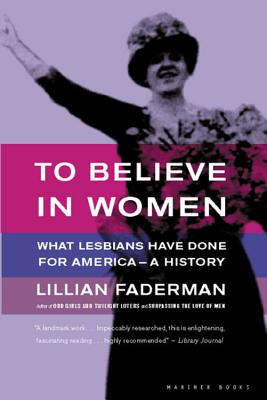 Image for To Believe in Women: What Lesbians Have Done For America - A History