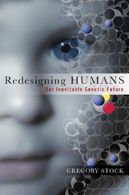 Redesigning Humans: Our Inevitable Genetic Future, Stock, Gregory