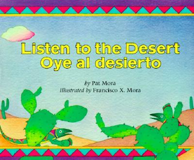 """Listen to the Desert/Oye Al Desierto, """"Mora, Pat; Mora, Francisco X."""""""
