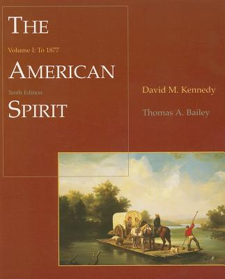 The American Spirit: United States History as Seen by Contemporaries, Volume I: To 1877, Kennedy, David M.; Bailey, Thomas