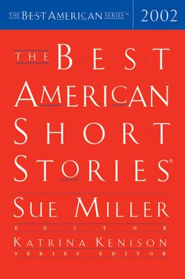 The Best American Short Stories 2002 (The Best American Series), Miller, Sue; Kenison, Katrina