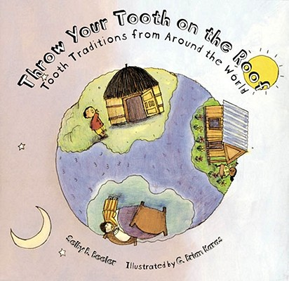 Throw Your Tooth on the Roof: Tooth Traditions from Around the World, Beeler, Selby