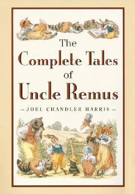 The Complete Tales of Uncle Remus, Harris, Joel Chandler