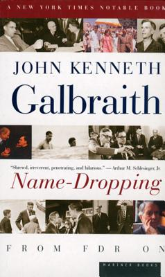 Name-Dropping: From FDR On, John  Kenneth Galbraith, John Kenneth Galbraith