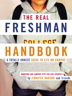 "The Real Freshman Handbook: A Totally Honest Guide to Life on Campus, ""Hanson, Jennifer"""