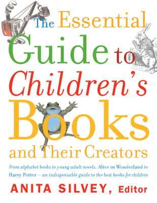 """The Essential Guide to Children's Books and Their Creators, """"Silvey, Anita"""""""
