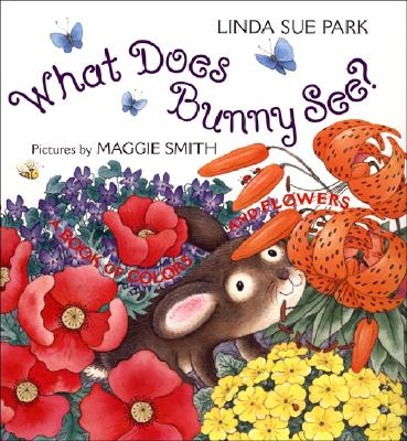 """What Does Bunny See?: A Book of Colors and Flowers, """"Park, Linda Sue"""""""