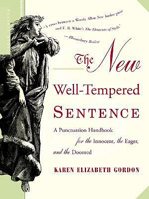 The New Well-Tempered Sentence: A Punctuation Handbook for the Innocent, the Eager, and the Doomed, Gordon, Karen Elizabeth