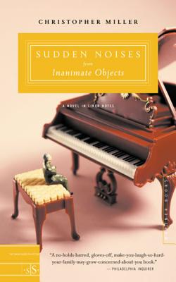 """Sudden Noises from Inanimate Objects: A Novel in Liner Notes, """"Miller, Christopher"""""""