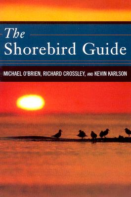 The Shorebird Guide, O'Brien, Michael; Crossley, Richard; Karlson, Kevin