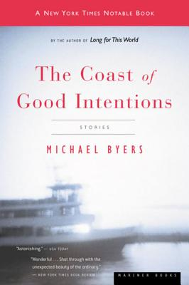 """The Coast of Good Intentions: Stories, """"Byers, Michael"""""""