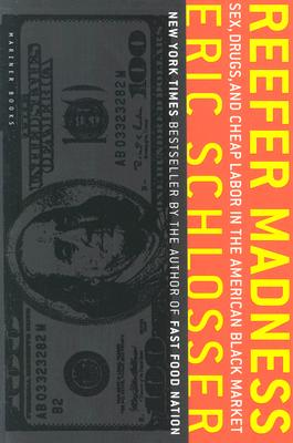 Reefer Madness: Sex, Drugs, and Cheap Labor in the American Black Market, Schlosser, Eric