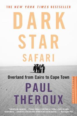 """Dark Star Safari: Overland from Cairo to Capetown, """"Theroux, Paul"""""""
