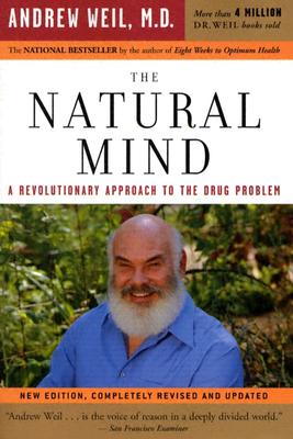 The Natural Mind: A Revolutionary Approach To The Drug Problem, Weil, Andrew T.