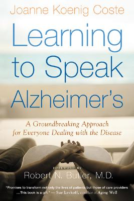 Image for Learning to Speak Alzheimer's: A Groundbreaking Approach for Everyone Dealing with the Disease