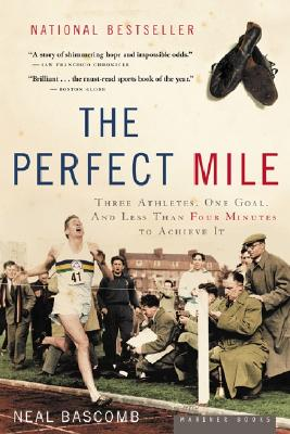 """""""Perfect Mile: Three Athletes, One Goal, and Less Than Four Minutes to Achieve It"""", """"Bascomb, Neal"""""""