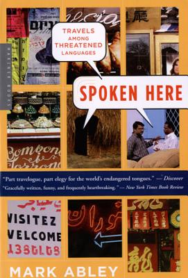 Image for SPOKEN HERE - TRAVELS AMONG THREATENED LANGUAGES