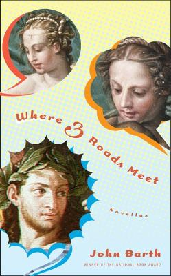 Where Three Roads Meet: Novellas, Barth, John