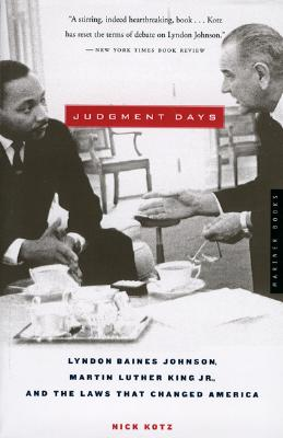 """""""Judgment Days: Lyndon Baines Johnson, Martin Luther King Jr., and the Laws That Changed America"""", """"Kotz, Nick"""""""