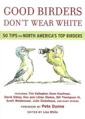 Image for Good Birders Don't Wear White: 50 Tips From North America's Top Birders