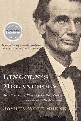 """Lincoln's Melancholy: How Depression Challenged a President and Fueled His Greatness, """"Shenk, Joshua Wolf"""""""