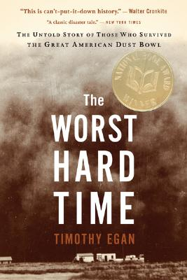 "The Worst Hard Time: The Untold Story of Those Who Survived the Great American Dust Bowl, ""Egan, Timothy"""