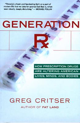 """""""Generation Rx: How Prescription Drugs Are Altering American Lives, Minds, and Bodies"""", """"Critser, Greg"""""""