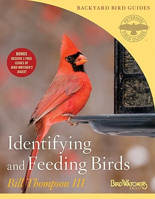 Identifying and Feeding Birds (Peterson Field Guides/Bird Watcher?s Digest Backyard Bird Guides), Bill Thompson III