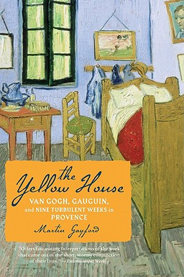 The Yellow House: Van Gogh, Gauguin, and Nine Turbulent Weeks in Provence, Gayford, Martin