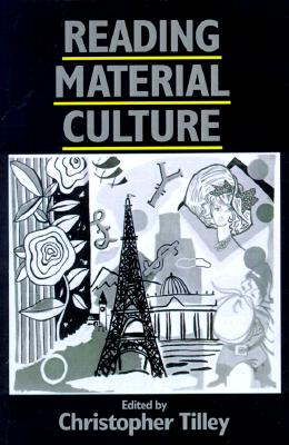 Reading Material Culture: Structuralism, Hermeneutics and Post-Structuralism (Social Archaeology)