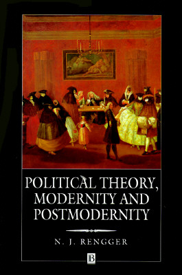 Political Theory, Modernity and Postmodernity, Rengger, N. J.