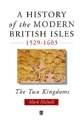 """Image for """"A History of the Modern British Isles, 1529-1603: The Two Kingdoms"""""""