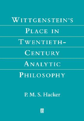 Wittgenstein's Place in Twentieth-Century Analytic Philosophy, Hacker, P. M. S.