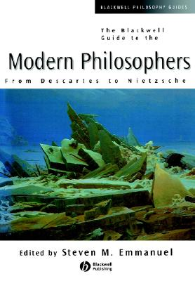 Image for The Blackwell Guide to the Modern Philosophers: From Descartes to Nietzsche