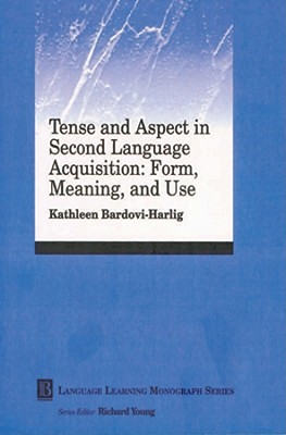 Tense and Aspect in Second Language Acquisition: Form, Meaning, and Use, Bardovi-Harlig, Kathleen