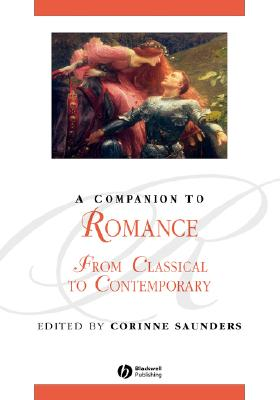 A Companion to Romance: From Classical to Contemporary (Blackwell Companions to Literature and Culture)