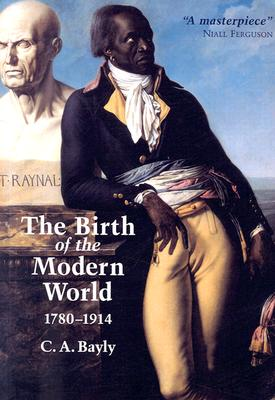 The Birth of the Modern World, 1780 - 1914, Bayly, C. A.